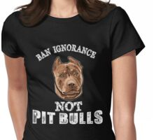 Ban Ignorance Not Pit Bulls Womens Fitted T-Shirt
