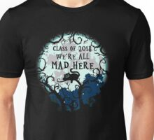 Class of 2018. We're All Mad Here. Unisex T-Shirt
