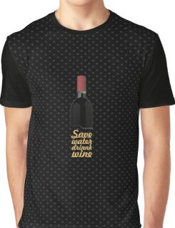Save water drink wine... Funny Quote Graphic T-Shirt