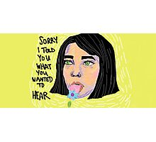 I'm Sorry I Told You What You Wanted To Hear Photographic Print