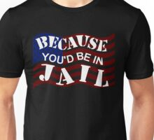Because You'd Be In Jail Trump Debate Quotes Unisex T-Shirt