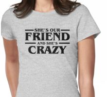 She's Our Friend and She's Crazy Stranger Things  Womens Fitted T-Shirt