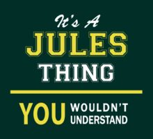 It's A JULES thing, you wouldn't understand !! by satro