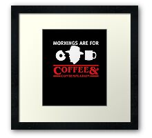 Mornings are for Coffee and contemplation T-shirt Framed Print