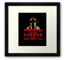 FUNNY Mornings Coffee and Contemplation T-shirt Framed Print