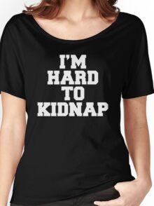 I'm Hard To Kidnap Funny Quote Women's Relaxed Fit T-Shirt