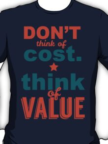 Don't Think Of Cost. Think Of Vaue T-Shirt