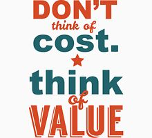 Don't Think Of Cost. Think Of Vaue Unisex T-Shirt