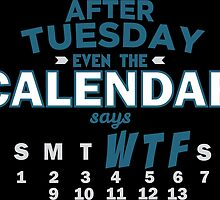 After Tuesday Even The Calendar Says WTF by offbeatzombie