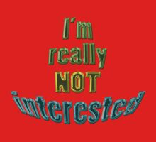 NOT interested !! by TeaseTees