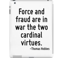 Force and fraud are in war the two cardinal virtues. iPad Case/Skin