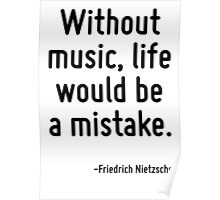 Without music, life would be a mistake. Poster