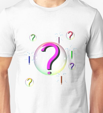 Questions in bubbles become answers when bubbles burst Unisex T-Shirt