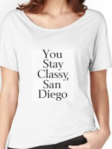You Stay Classy, San Diego Women's Relaxed Fit T-Shirt