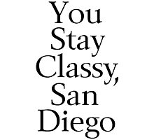 You Stay Classy, San Diego Photographic Print