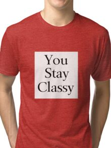 You Stay Classy Tri-blend T-Shirt