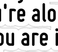If you are lonely when you're alone, you are in bad company. Sticker