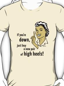 If You're Down, Just Buy A New Pair Of High Heels! T-Shirt