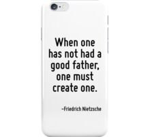When one has not had a good father, one must create one. iPhone Case/Skin