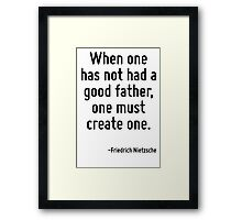 When one has not had a good father, one must create one. Framed Print