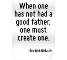 When one has not had a good father, one must create one. Poster