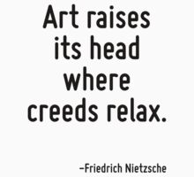 Art raises its head where creeds relax. by Quotr