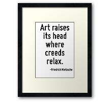 Art raises its head where creeds relax. Framed Print