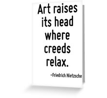 Art raises its head where creeds relax. Greeting Card