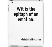 Wit is the epitaph of an emotion. iPad Case/Skin