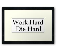 Work Hard, Die Hard Framed Print