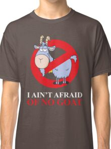 i ain't afraid of no goat (large size) Classic T-Shirt