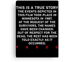 FARGO - THIS IS A TRUE STORY  Canvas Print
