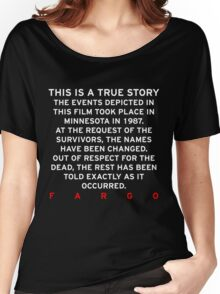 FARGO - THIS IS A TRUE STORY  Women's Relaxed Fit T-Shirt