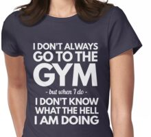 I don't go to the gym but when I do I don't know what the hell I am doing Womens Fitted T-Shirt