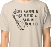 Doing Karaoke is like playing a Bard in real Life Classic T-Shirt