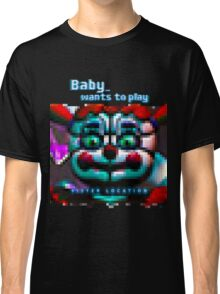 SISTER LOCATION (FNAF) Baby wants to play Classic T-Shirt