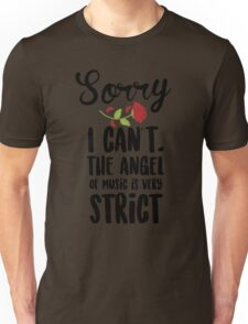 Sorry I Can't The Angel Of Music Is Very Strict Unisex T-Shirt