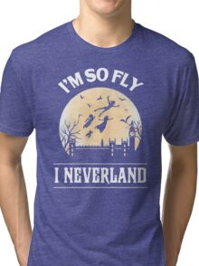 I Am So Fly - I Neverland T-Shirt - Funny Shirt Tri-blend T-Shirt