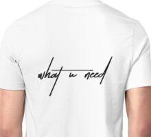 What U Need Unisex T-Shirt