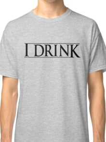 Game of Thrones I Drink Classic T-Shirt