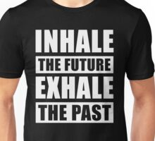Inhale The Future Exhale The Past Unisex T-Shirt