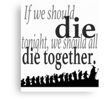 """If we should die tonight"" The Hobbit: Desolation of Smaug (Inverted) Canvas Print"