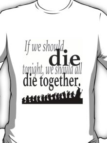 """If we should die tonight"" The Hobbit: Desolation of Smaug (Inverted) T-Shirt"