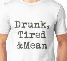 Drunk, Tired & Mean Unisex T-Shirt