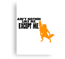 Ain't Nothing Like Me. Except Me. Canvas Print