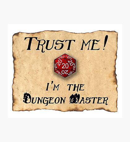 Trust me! I'm the Dungeon Master Photographic Print