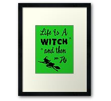 Life is a Witch and then You Fly Framed Print