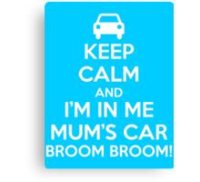 Keep Calm and I'm in Me Mum's Car! Canvas Print