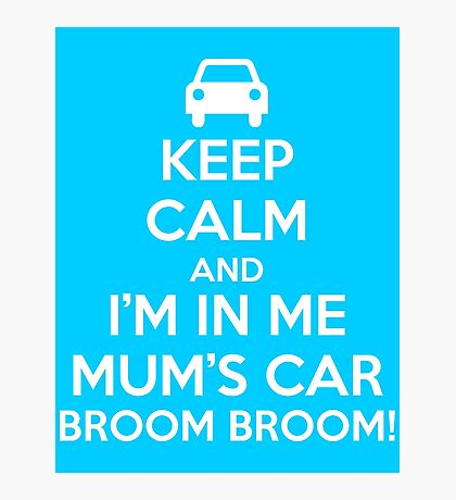 Keep Calm and I'm in Me Mum's Car! Photographic Print