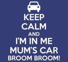 Keep Calm and I'm in Me Mum's Car! by HadyElHady
